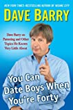 img - for You Can Date Boys When You're Forty: Dave Barry on Parenting and Other Topics He Knows Very Little About book / textbook / text book