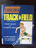 Track and Field: For Boys and Girls : Start Right and Compete Well (Go for It)