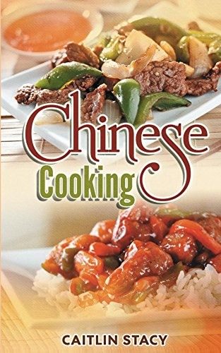 Chinese Cooking: The Best Collection Of Chinese Cooking Recipes That  You will Love It by Caitlin Stacy