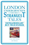 London Undergrounds Strangest Tales: Extraordinary but True Stories (Strangest series)