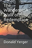 The Wanderer; A Walk of Redemption