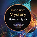 The Great Mystery: Matter Vs. Spirit Audiobook by David Christopher Lane Narrated by Jim D. Johnston
