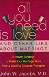 All You Need Is Love and Other Lies About Marriage: A Proven Strategy to Make Your Marriage Work, from a Leading Couples Therapist