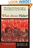 What about Hitler?: Wrestling with Jesus's Call to Nonviolence in an Evil World (Christian Practice of Everyday Life, The)