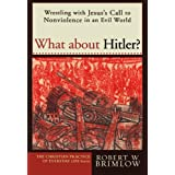 What About Hitler?: Wrestling with Jesus's Call to Nonviolence in an Evil Worldby Robert Brimlow