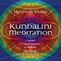 Kundalini Meditation: Guided Chakra Practices to Activate the Energy of Awakening  by Harijiwan Khalsa Narrated by Harijiwan Khalsa