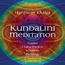 Kundalini Meditation: Guided Chakra Practices to Activate the Energy of Awakening  by Harijiwan Khalsa Narrated by Harijiwan Khalsa
