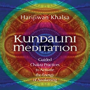 Kundalini Meditation: Guided Chakra Practices to Activate the Energy of Awakening | [Harijiwan Khalsa]