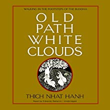 Old Path White Clouds: Walking in the Footsteps of the Buddha Audiobook by Thich Nhat Hanh Narrated by Edoardo Ballerini