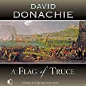 A Flag of Truce Audiobook by David Donachie Narrated by Peter Wickham