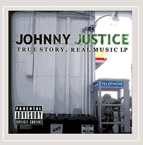 Johnny Justice - True Story, Real Music [Explicit]