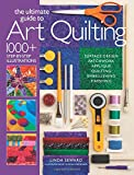 The Ultimate Guide to Art Quilting: Surface Design - Patchwork - Appliqué - Quilting - Embellishing - Finishing