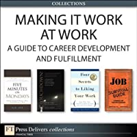 Making It Work at Work: A Guide to Career Development and Fulfillment Front Cover