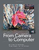 From Camera to Computer: How to Make Fine Photographs Through Examples, Tips, and Techniques [Paperback]