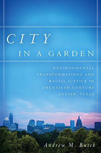 city-in-a-garden-environmental-transformations-and-racial-justice-in-twentieth-century-austin-texas