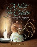 A Nest for Celeste: A Story About Art, Inspiration, and the Meaning of Home (0061704121) by Cole, Henry