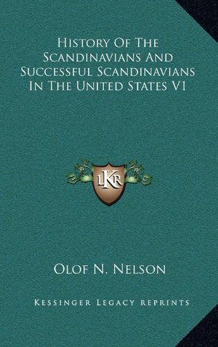 History of the Scandinavians and Successful Scandinavians in the United States V1