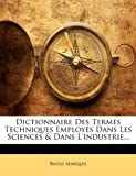 echange, troc Raoul Marquis - Dictionnaire Des Termes Techniques Employs Dans Les Sciences & Dans L'Industrie...