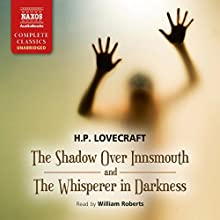 The Shadow Over Innsmouth and The Whisperer in Darkness (       UNABRIDGED) by H. P. Lovecraft Narrated by William Roberts
