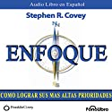 Enfoque (Texto Completo): Como lograr sus mas altas prioridades (       UNABRIDGED) by Stephen R. Covey Narrated by Alejo Felipe