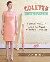 The Colette Sewing Handbook: Inspired Styles and Classic Techniques for the Modern Seamstress