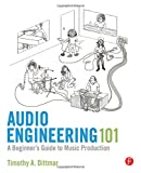 Tim Dittmar Audio Engineering 101: A Beginner's Guide to Music Production