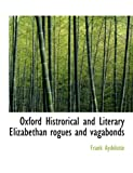 img - for Oxford Histrorical and Literary Elizabethan rogues and vagabonds book / textbook / text book