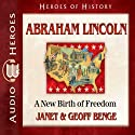Abraham Lincoln: A New Birth of Freedom (Heroes of History) (       UNABRIDGED) by Janet Benge, Geoff Benge Narrated by Tim Gregory