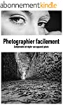 Photographier facilement: Comprendre...