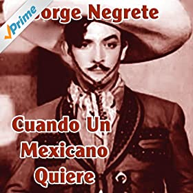 Amazon.com: Cuando Un Mexicano Quiere: Jorge Negrete: MP3 Downloads