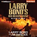 Larry Bond's Red Dragon Rising: Blood of War: Red Dragon Series, Book 4