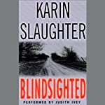 Blindsighted (       ABRIDGED) by Karin Slaughter Narrated by Judith Ivey