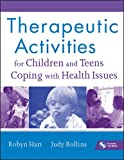 img - for Therapeutic Activities for Children and Teens Coping with Health Issues book / textbook / text book
