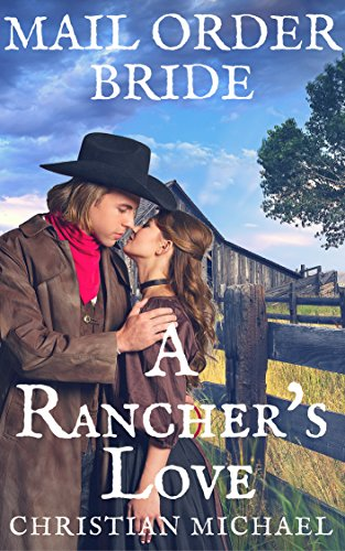 CHRISTIAN ROMANCE: A Rancher's Love (CLEAN Western Historical Christian Romance) (Mail Order Bride Inspirational Short Stories) PDF