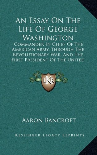 an-essay-on-the-life-of-george-washington-commander-in-chief-of-the-american-army-through-the-revolu