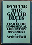 Dancing the gay lib blues;: A year in the homosexual liberation movement (0671210424) by Bell, Arthur