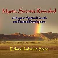 Mystic Secrets Revealed: 53 Keys to Spiritual Growth and Personal Development (       UNABRIDGED) by Edwin Harkness Spina Narrated by Edwin Harkness Spina
