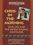 Chris-In-The-Morning: Love, Life, and the Whole Karmic Enchilada