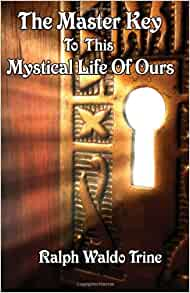 The Master Key to This Mystical Life of Ours: Ralph Waldo