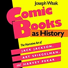Comic Books as History: The Narrative Art of Jack Jackson, Art Spiegelman, and Harvey Pekar Audiobook by Joseph Witek Narrated by Gabriel Russo