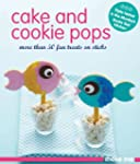 Cake and Cookie Pops: More Than 50 Fu...