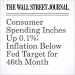 Consumer Spending Inches Up 0.1%; Inflation Below Fed Target for 46th Month | Ben Leubsdorf
