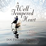 A Well-Tempered Heart: A Novel | Jan-Philipp Sendker
