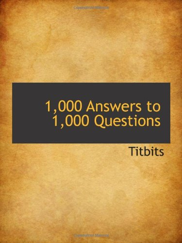 1,000 Answers to 1,000 Questions
