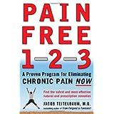 Pain Free 1-2-3: A Proven Program for Eliminating Chronic Pain Now ~ Jacob Teitelbaum