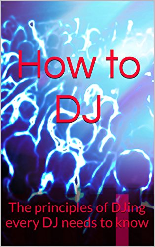 How to DJ: The principles of DJing every DJ needs to know