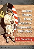 img - for United States Army Aviators' Equipment, 1917-1945 book / textbook / text book