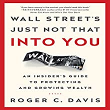 Wall Street's Just Not That into You: An Insider's Guide to Protecting and Growing Wealth (       UNABRIDGED) by Roger C. Davis Narrated by Dana Hickox