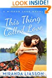 This Thing Called Love (A Mirror Lake Novel)