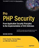 Pro PHP Security: From Application Security Principles to the Implementation of XSS Defenses, Second Edition (Expert's Voice in Open Source)